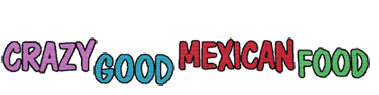 Crazy Good Mexican Food